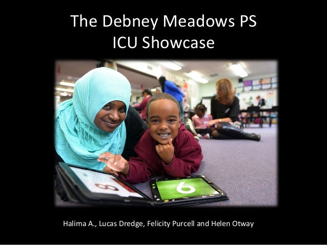 The	   Debney	   Meadows	   PS	   	    ICU	   Showcase	     Halima	   A.,	   Lucas	   Dredge,	   Felicity	   Purcell	   an...