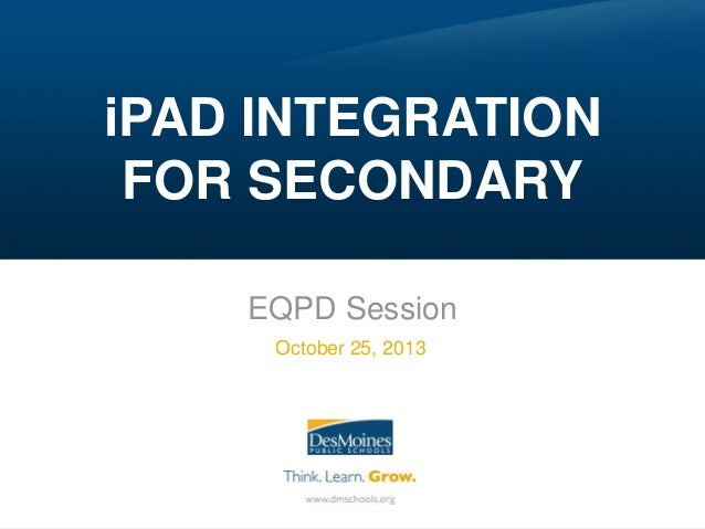 iPAD INTEGRATION FOR SECONDARY EQPD Session October 25, 2013