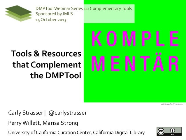 DMPTool  Webinar  Series  11:  Complementary  Tools   Sponsored  by  IMLS   15  October  2013    Tools  &  Resources   tha...