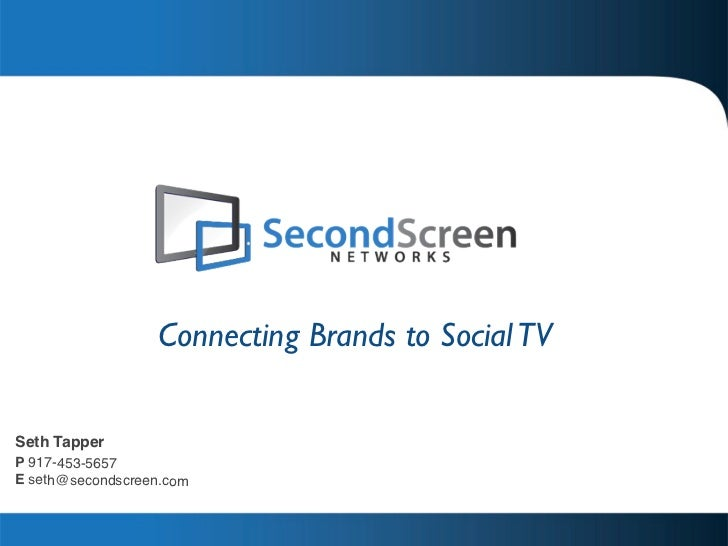 Connecting Brands to Social TVSeth TapperP 917-453-5657E seth@secondscreen.com