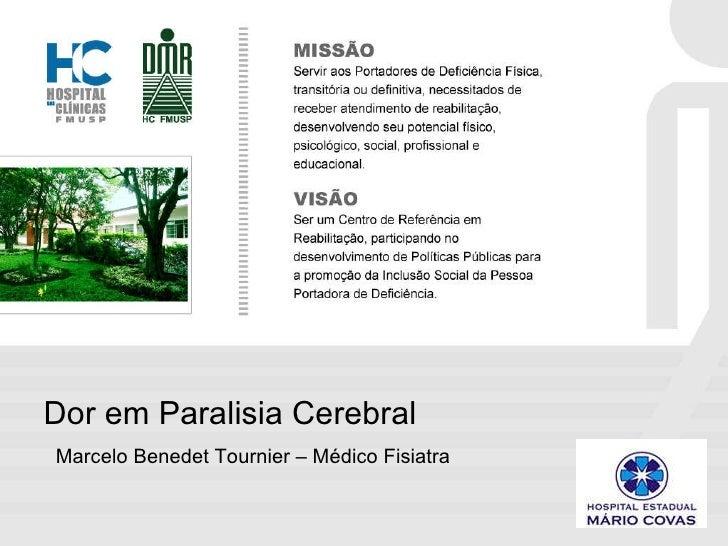 Dor em Paralisia Cerebral Marcelo Benedet Tournier – Médico Fisiatra