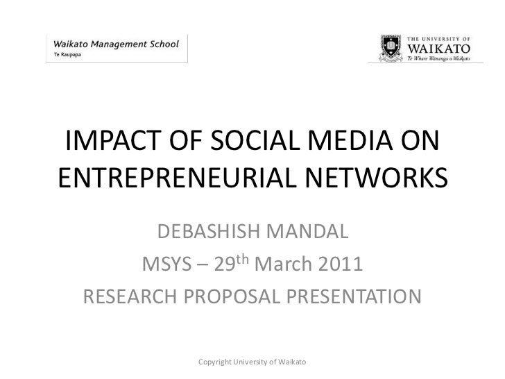 IMPACT OF SOCIAL MEDIA ON ENTREPRENEURIAL NETWORKS<br />DEBASHISH MANDAL<br />MSYS – 29th March 2011<br />RESEARCH PROPOSA...