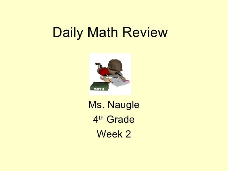 Daily Math Review  Ms. Naugle 4 th  Grade Week 2