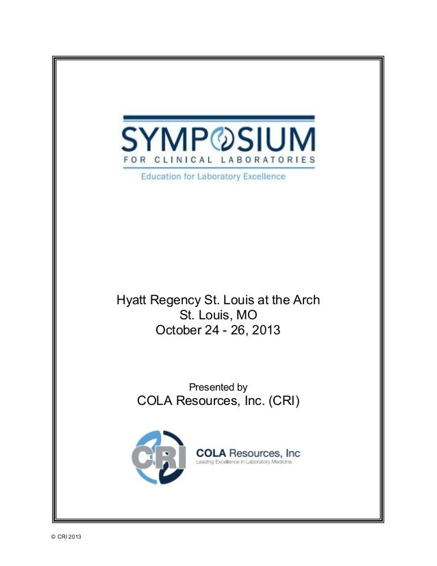 © CRI 2013 Hyatt Regency St. Louis at the Arch St. Louis, MO October 24 - 26, 2013 Presented by COLA Resources, Inc. (CRI)