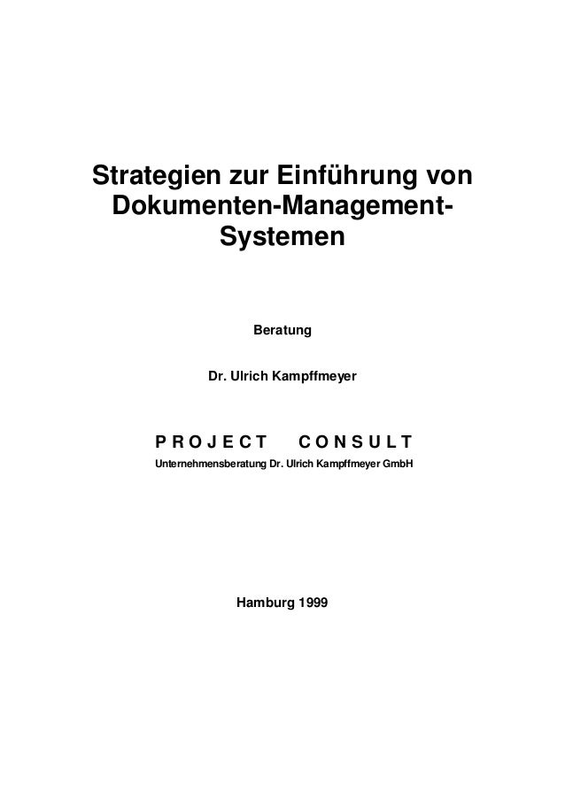 Strategien zur Einführung von Dokumenten-Management- Systemen Beratung Dr. Ulrich Kampffmeyer P R O J E C T C O N S U L T ...