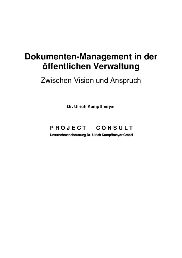 Dokumenten-Management in der öffentlichen Verwaltung Zwischen Vision und Anspruch Dr. Ulrich Kampffmeyer P R O J E C T C O...