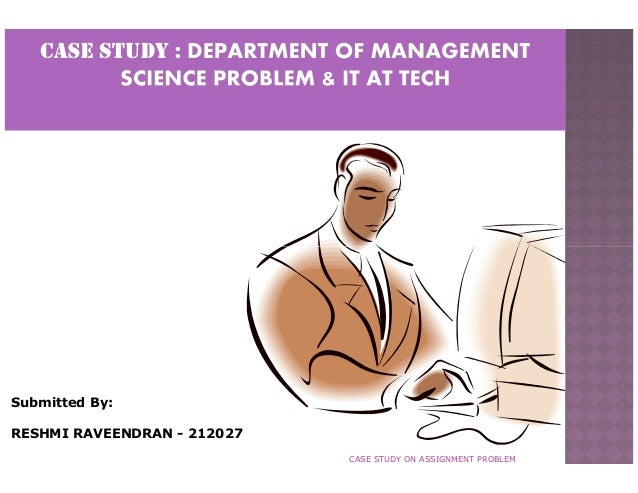 Submitted By: RESHMI RAVEENDRAN - 212027 CASE STUDY ON ASSIGNMENT PROBLEM