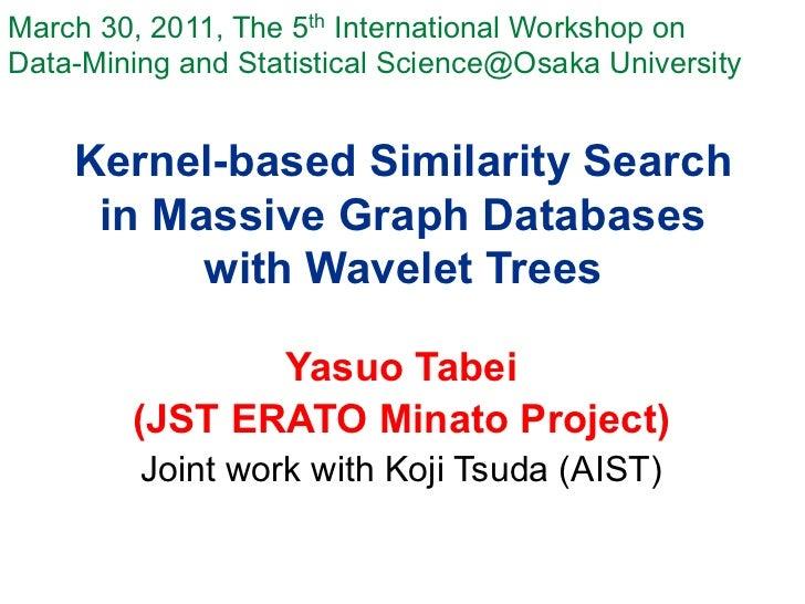 March 30, 2011, The 5th International Workshop onData-Mining and Statistical Science@Osaka University    Kernel-based Sim...