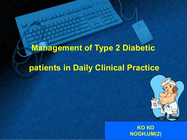 Management of Type 2 Diabetic patients in Daily Clinical Practice  KO KO NOGH,UM(2) ©  www.bhtinfo.com