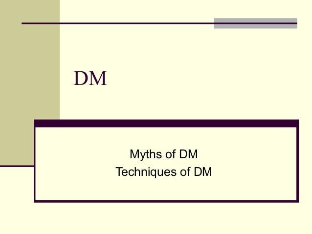 DM  Myths of DM Techniques of DM