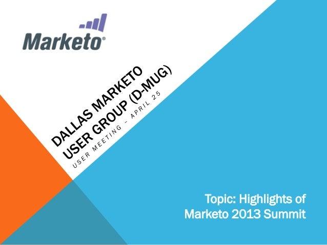 Topic: Highlights ofMarketo 2013 Summit