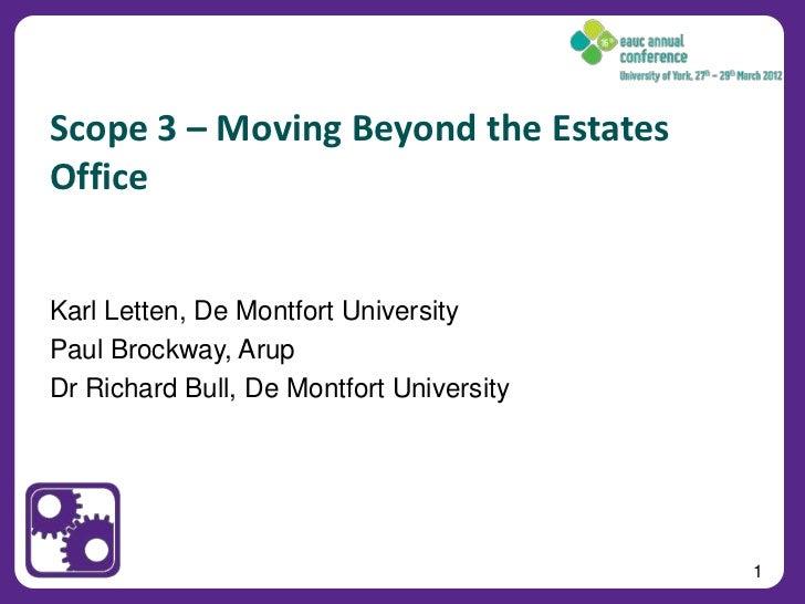Scope 3 – Moving Beyond the EstatesOfficeKarl Letten, De Montfort UniversityPaul Brockway, ArupDr Richard Bull, De Montfor...