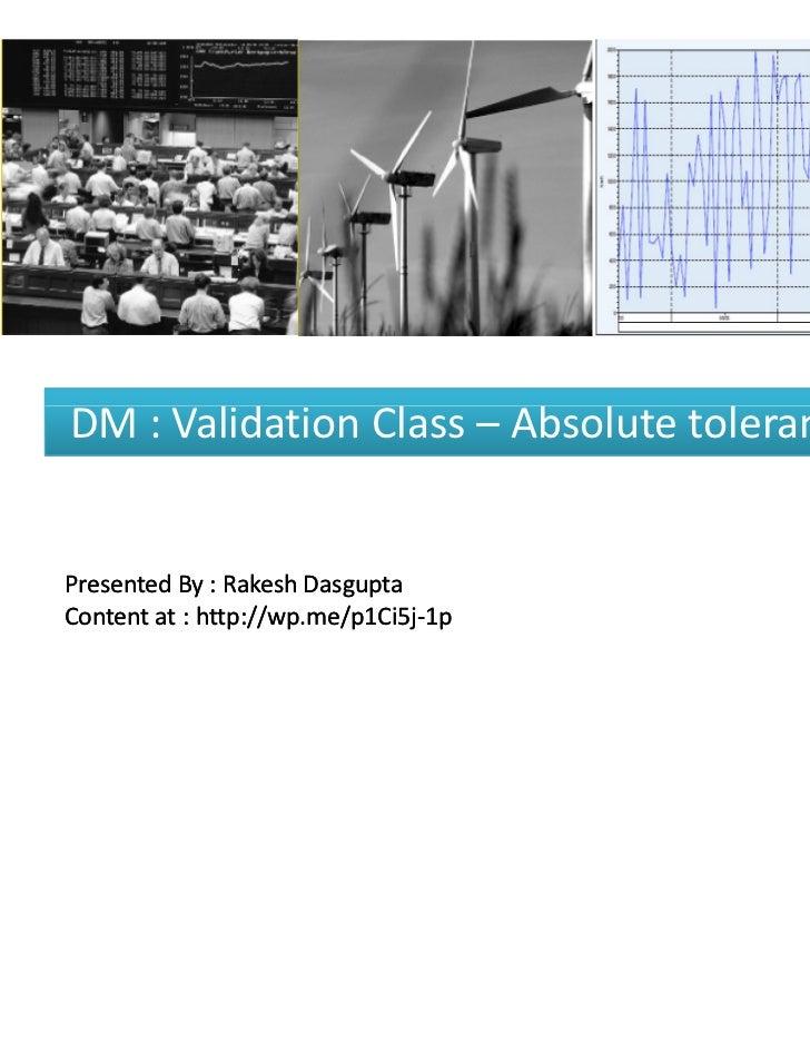 DM : Validation Class – Absolute tolerance LimitPresented By : Rakesh DasguptaContent at : http://wp.me/p1Ci5j-1p         ...