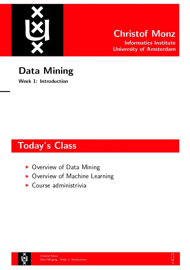 Christof Monz Informatics Institute University of Amsterdam Data Mining Week 1: Introduction Today's Class Christof Monz D...