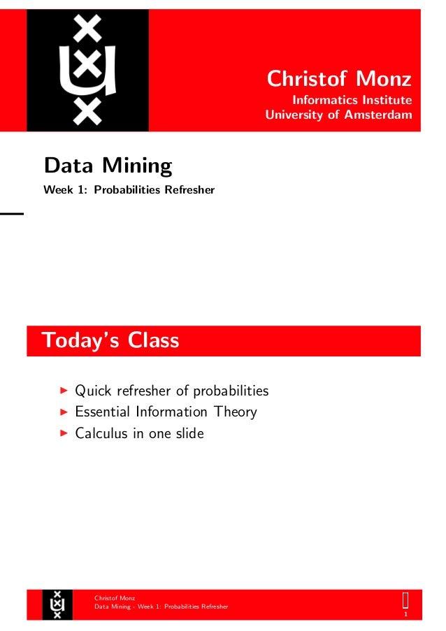 Christof Monz Informatics Institute University of Amsterdam Data Mining Week 1: Probabilities Refresher Today's Class Chri...