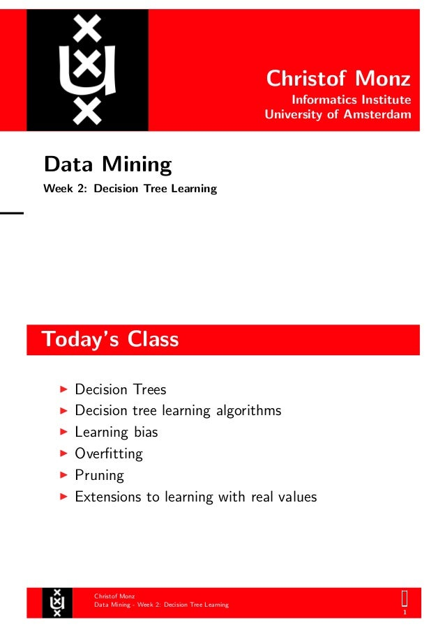 Christof Monz Informatics Institute University of Amsterdam Data Mining Week 2: Decision Tree Learning Today's Class Chris...