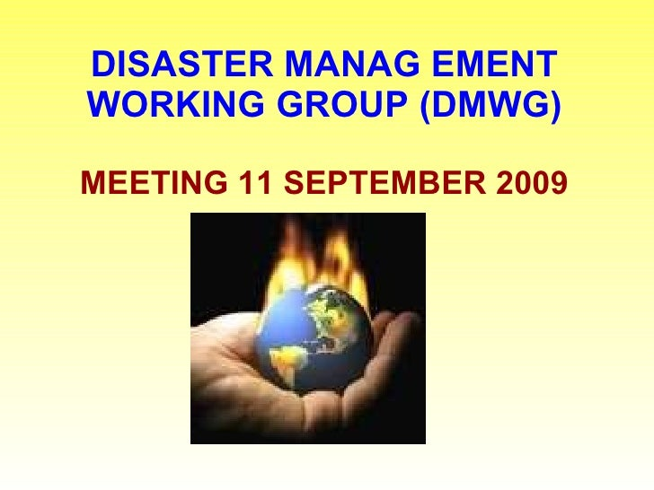 DISASTER MANAG EMENT WORKING GROUP (DMWG) MEETING 11 SEPTEMBER 2009