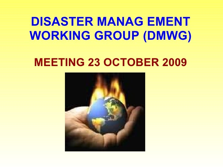 DISASTER MANAG EMENT WORKING GROUP (DMWG) MEETING 23 OCTOBER 2009
