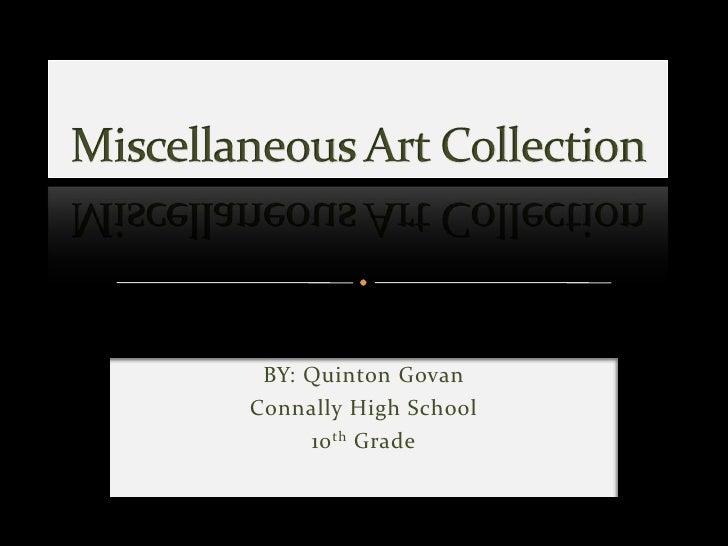 Miscellaneous Art Collection <br />BY: Quinton Govan<br />Connally High School<br />10th Grade<br />