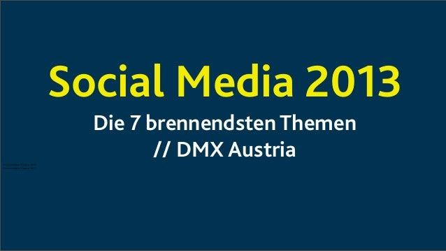 Social Media 2013Die 7 brennendsten Themen// DMX Austria7 brennendsten Themen 20137 brennendsten Themen 2013