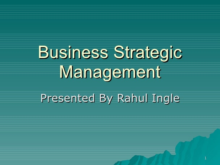 Business Strategic Management Presented By Rahul Ingle