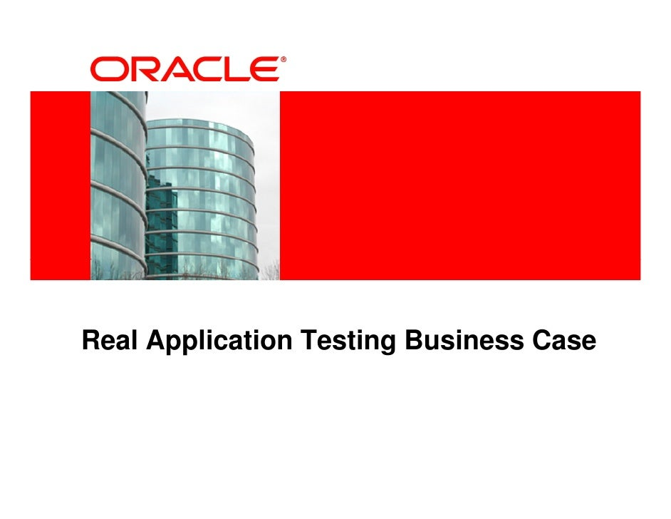 Oracle Real Application Testing: A Business Case