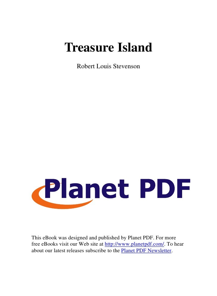 Treasure Island                     Robert Louis Stevenson     This eBook was designed and published by Planet PDF. For mo...