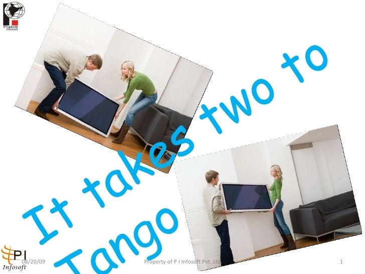 It takes two to Tango 08/20/09 Property of P I Infosoft Pvt. Ltd