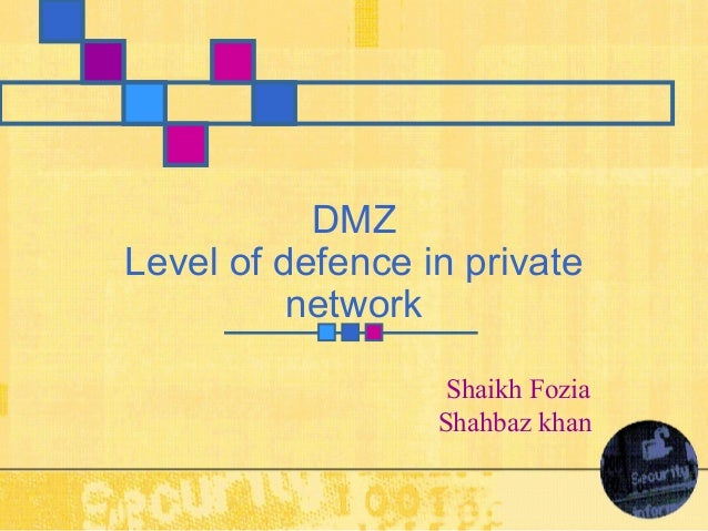 DMZLevel of defence in private          network                   Shaikh Fozia                  Shahbaz khan