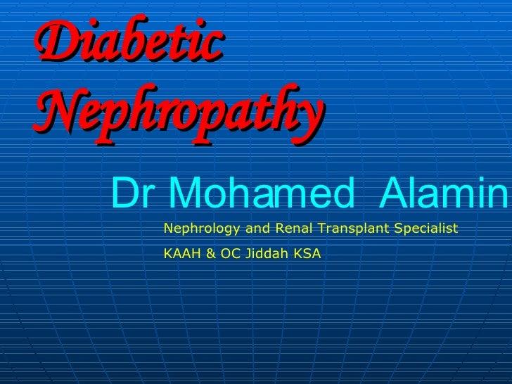 Diabetic Nephropathy Dr Mohamed  Alamin Nephrology and Renal Transplant Specialist KAAH & OC Jiddah KSA