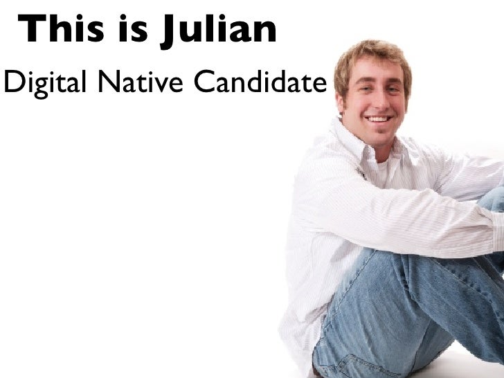 This is Julian Digital Native Candidate