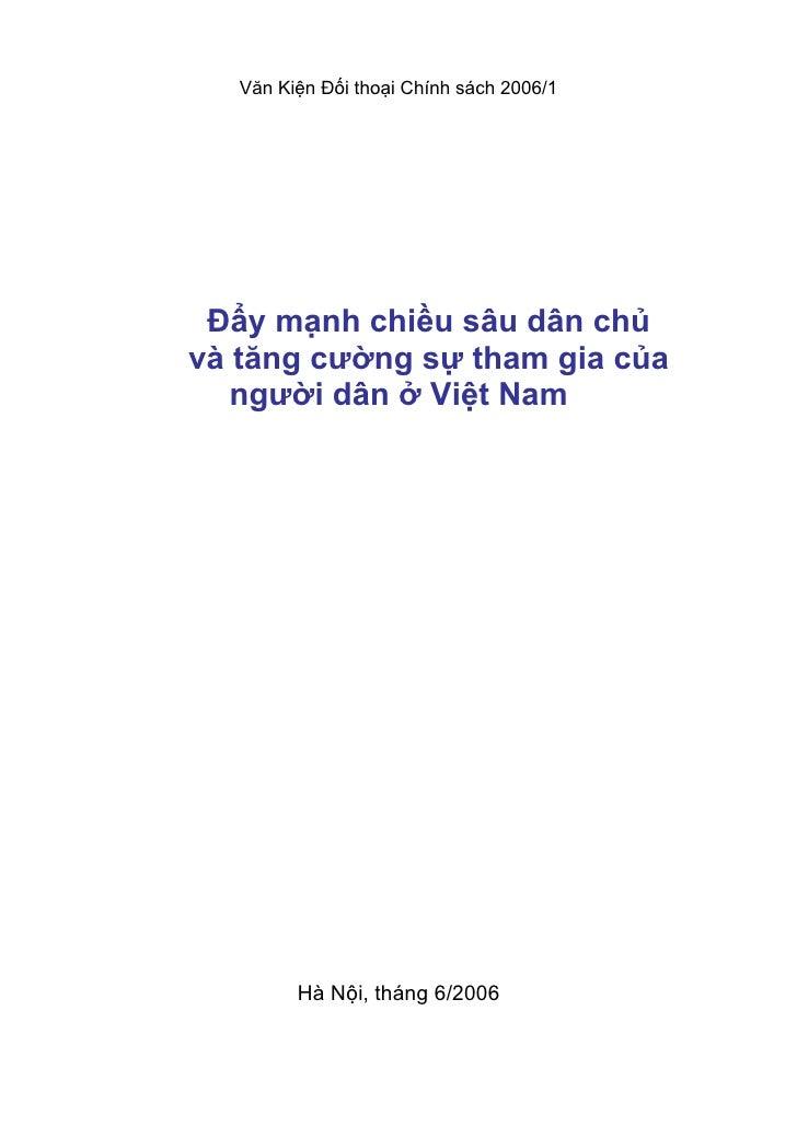 Văn Kiện Đối thoại Chính sách 2006/1      Đẩy mạnh chiều sâu dân chủ và tăng cường sự tham gia của    người dân ở Việt Nam...