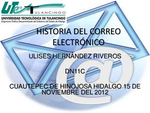 HISTORIA DEL CORREO           ELECTRÓNICO     ULISES HERNÁNDEZ RIVEROS              DN11CCUAUTEPEC DE HINOJOSA HIDALGO 15 ...