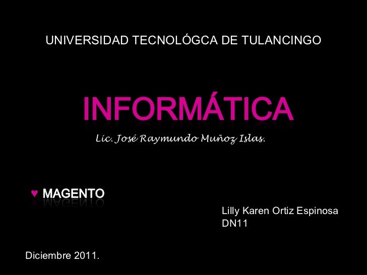 UNIVERSIDAD TECNOLÓGCA DE TULANCINGO           INFORMÁTICA              Lic. José Raymundo Muñoz Islas. ♥ MAGENTO         ...