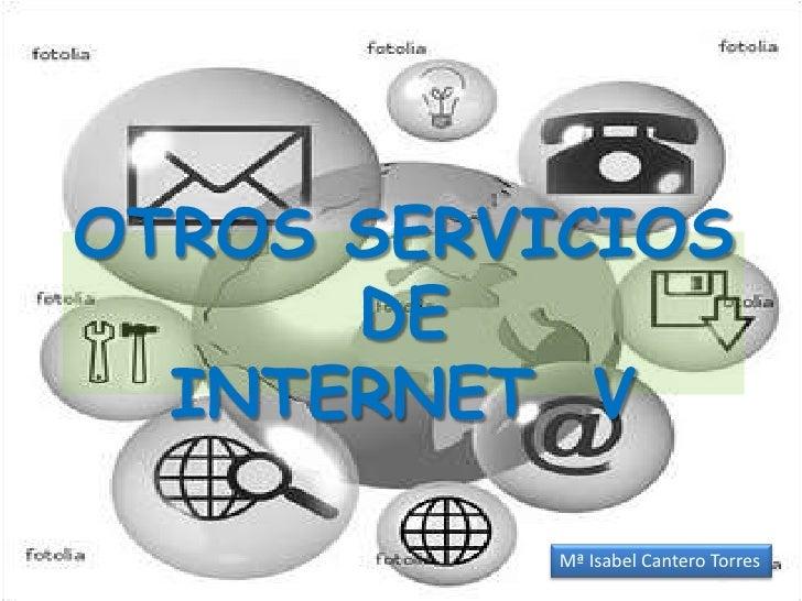 OTROS SERVICIOS DE INTERNET  V<br />Mª Isabel Cantero Torres<br />