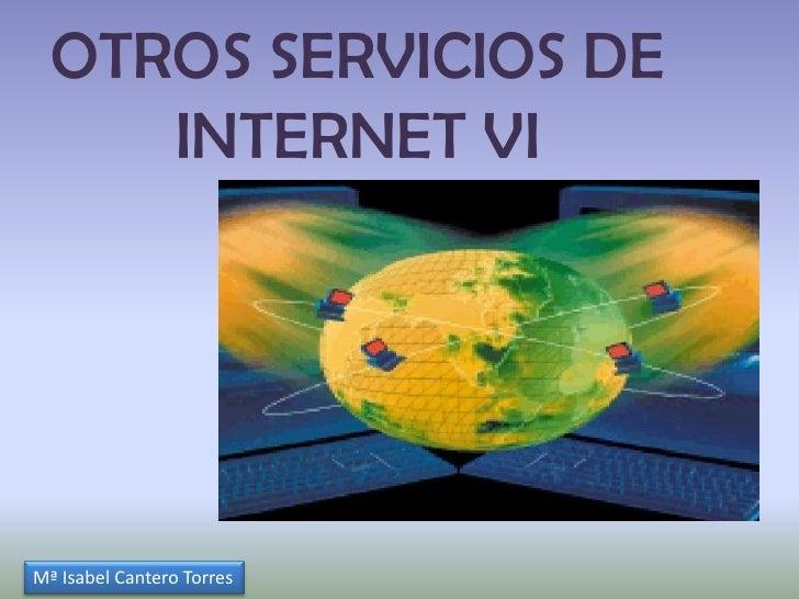 OTROS SERVICIOS DE INTERNET VI<br />Mª Isabel Cantero Torres<br />