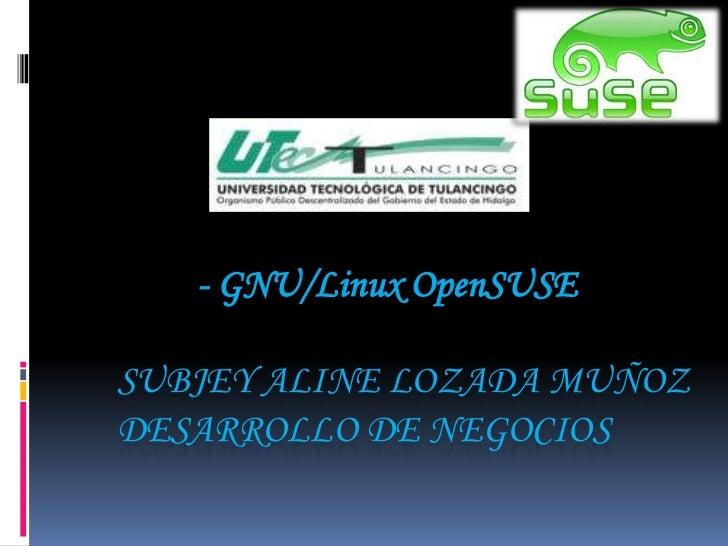 - GNU/Linux OpenSUSESUBJEY ALINE LOZADA MUÑOZDESARROLLO DE NEGOCIOS