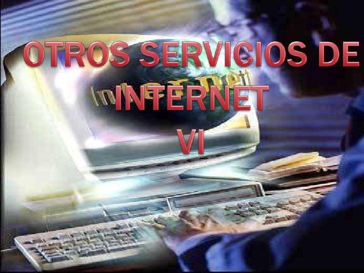 OTROS SERVICIOS DE INTERNETVI<br />
