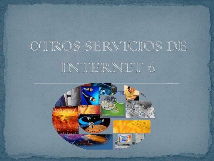 OTROS SERVICIOS DE INTERNET 6<br />