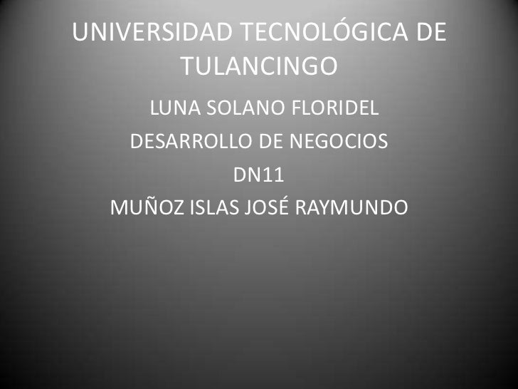 UNIVERSIDAD TECNOLÓGICA DE        TULANCINGO    LUNA SOLANO FLORIDEL   DESARROLLO DE NEGOCIOS            DN11  MUÑOZ ISLAS...