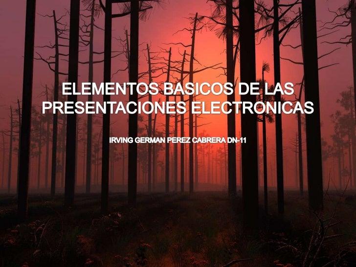 ELEMENTOS BASICOS DE LAS PRESENTACIONES ELECTRONICASIRVING GERMAN PEREZ CABRERA DN-11<br />