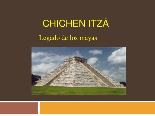 CHICHEN ITZÁ Legado de los mayas