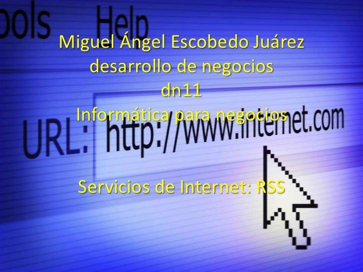 Miguel Ángel Escobedo Juárez   desarrollo de negocios            dn11 Informática para negocios  Servicios de Internet: RSS