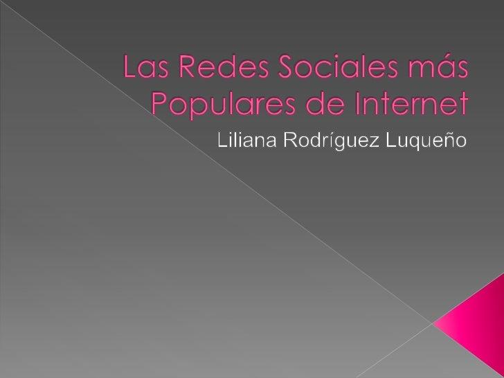 Las Redes Sociales más Populares de Internet<br />Liliana Rodríguez Luqueño<br />