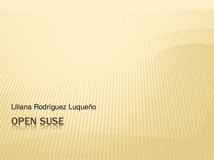 Open SUSE<br />Liliana Rodríguez Luqueño<br />