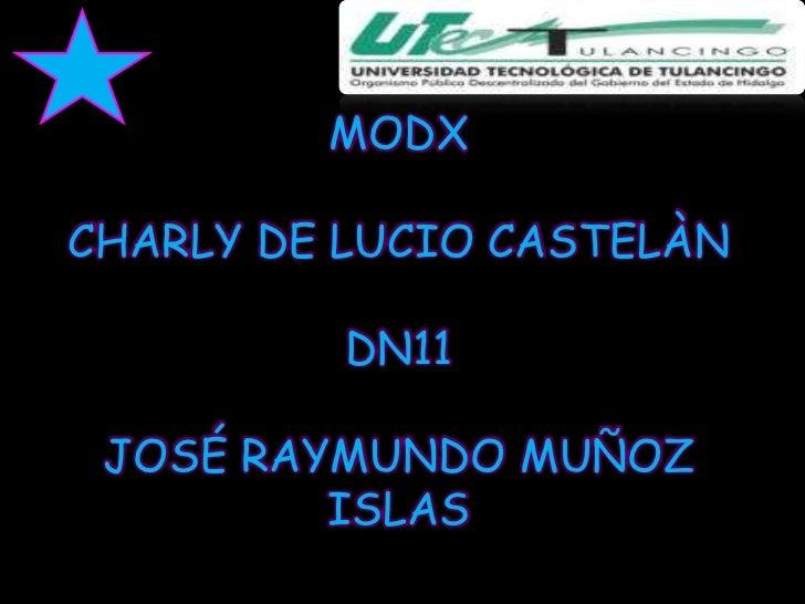 MODXCHARLY DE LUCIO CASTELÀN          DN11 JOSÉ RAYMUNDO MUÑOZ         ISLAS
