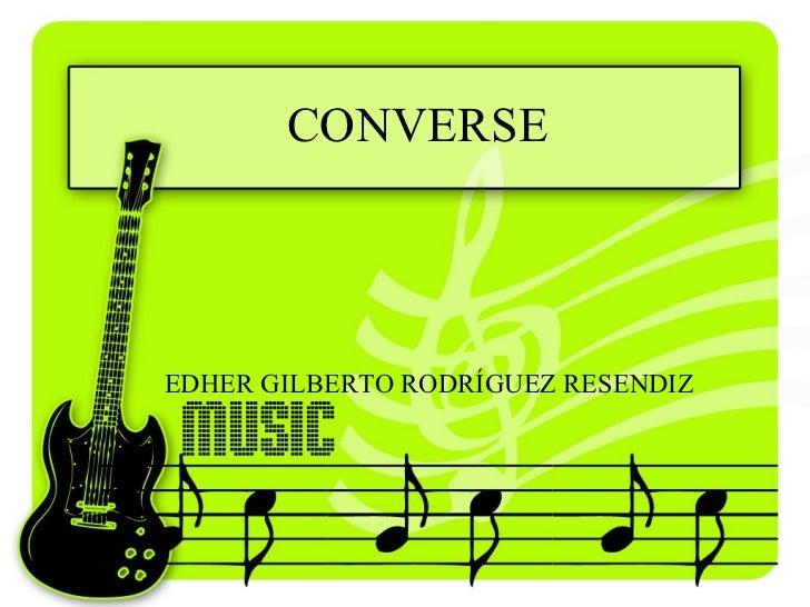 CONVERSE EDHER GILBERTO RODRÍGUEZ RESENDIZ