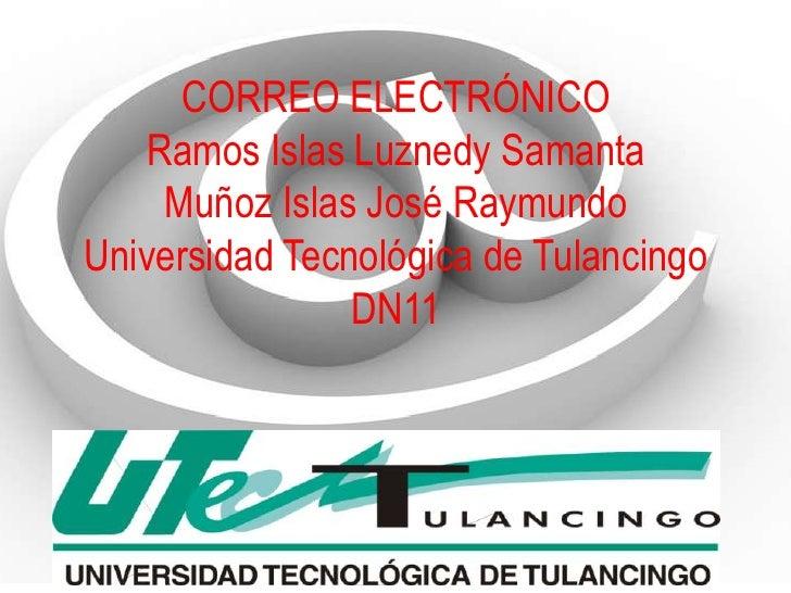 CORREO ELECTRÓNICO   Ramos Islas Luznedy Samanta    Muñoz Islas José RaymundoUniversidad Tecnológica de Tulancingo        ...