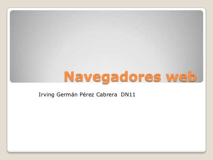 Navegadores web<br />Irving Germán Pérez Cabrera  DN11<br />