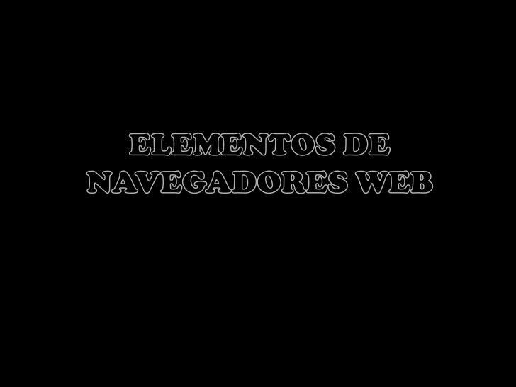 ELEMENTOS DE NAVEGADORES WEB<br />